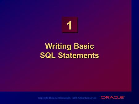 Copyright  Oracle Corporation, 1998. All rights reserved. 1 Writing Basic SQL Statements.