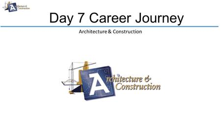 Day 7 Career Journey Architecture & Construction.