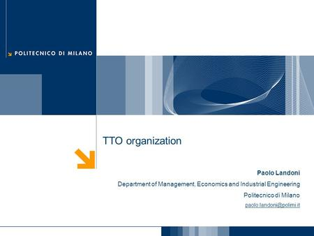 TTO organization Paolo Landoni Department of Management, Economics and Industrial Engineering Politecnico di Milano