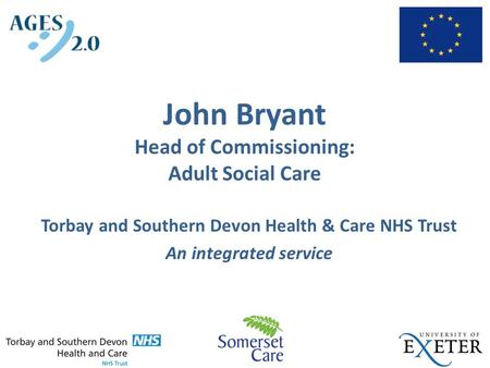 John Bryant Head of Commissioning: Adult Social Care Torbay and Southern Devon Health & Care NHS Trust An integrated service.