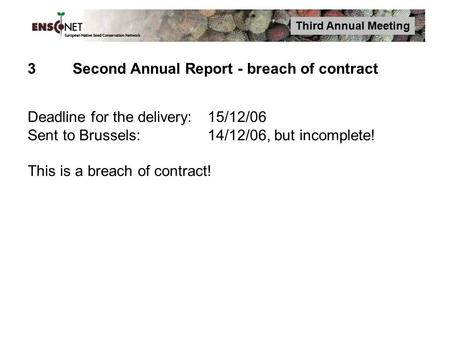 Third Annual Meeting 3Second Annual Report - breach of contract Deadline for the delivery:15/12/06 Sent to Brussels:14/12/06, but incomplete! This is a.