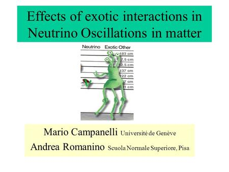 Effects of exotic interactions in Neutrino Oscillations in matter Mario Campanelli Université de Genève Andrea Romanino Scuola Normale Superiore, Pisa.