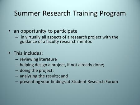Summer Research Training Program an opportunity to participate – in virtually all aspects of a research project with the guidance of a faculty research.