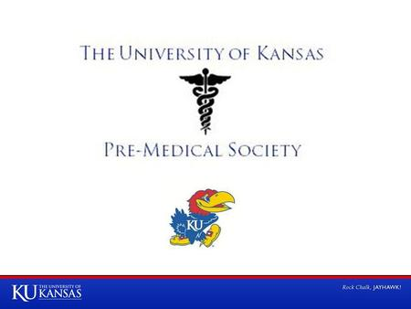 The University of Kansas Pre-Medical Society Wednesday, October 2, 2013 1005 Haworth.