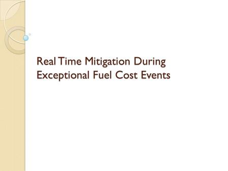 Real Time Mitigation During Exceptional Fuel Cost Events.