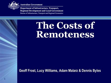 The Costs of Remoteness Geoff Frost, Lucy Williams, Adam Malarz & Dennis Byles 1.