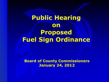Public Hearing on Proposed Fuel Sign Ordinance Board of County Commissioners January 24, 2012.