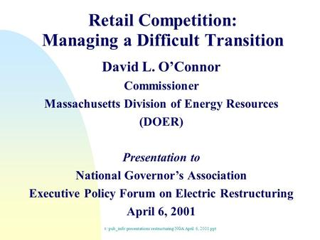 Retail Competition: Managing a Difficult Transition David L. O'Connor Commissioner Massachusetts Division of Energy Resources (DOER) Presentation to National.