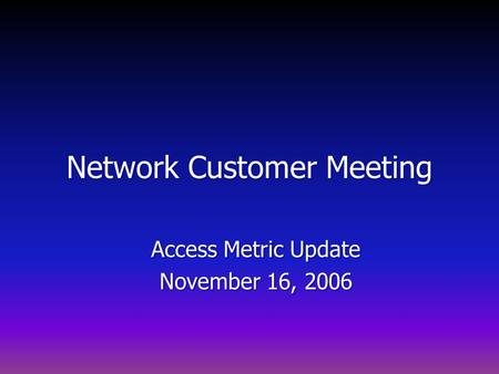 Network Customer Meeting Access Metric Update November 16, 2006.