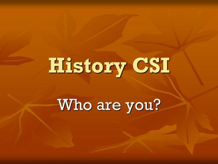History CSI Who are you?. What are we going to be learning? What is archaeological evidence? What is archaeological evidence? How do we use it? How do.