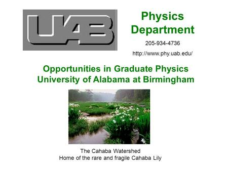 Opportunities in Graduate Physics University of Alabama at Birmingham Physics Department 205-934-4736  The Cahaba Watershed Home.