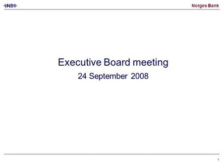 Norges Bank 1 Executive Board meeting 24 September 2008.