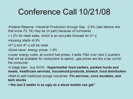 Conference Call 10/21/08 Federal Reserve: Industrial Production through Sep -2.8% (last decline like that since 73, 74) may be (in part) because of hurricanes.