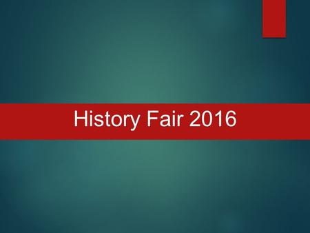 History Fair 2016. What is the history fair? Program that allows students to conduct research on a world, national, state or local topic. This year's.