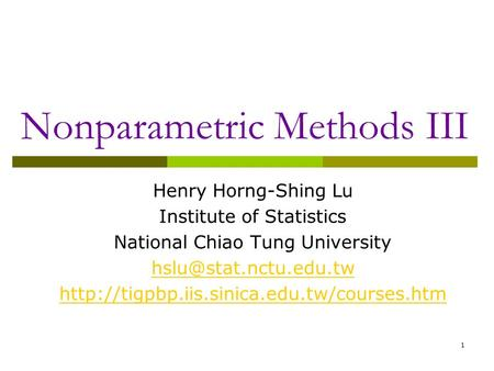 1 Nonparametric Methods III Henry Horng-Shing Lu Institute of Statistics National Chiao Tung University