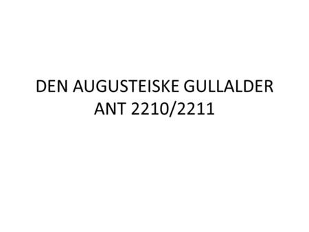 DEN AUGUSTEISKE GULLALDER ANT 2210/2211. Further to the pensum list, you will find a list of titles, available in this library, about history, art and.