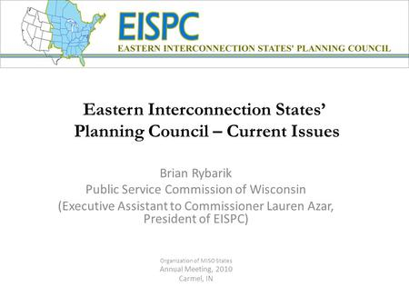 Eastern Interconnection States' Planning Council – Current Issues Brian Rybarik Public Service Commission of Wisconsin (Executive Assistant to Commissioner.