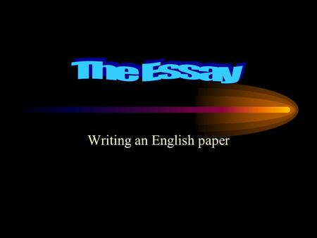 Writing an English paper. Writing an English Paper What is an English paper? An English paper is an essay. As such, it shares many characteristics with.