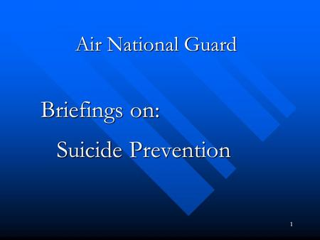 1 Air National Guard Briefings on: Suicide Prevention.