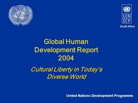 South Africa United Nations Development Programme South Africa Global Human Development Report 2004 Cultural Liberty in Today's Diverse World.
