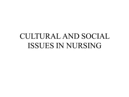 CULTURAL AND SOCIAL ISSUES IN NURSING. Key concept  Demographic and sociocultural variations of diverse groups  Variations in biological, social, environmental,