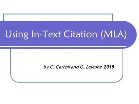 Using In-Text Citation (MLA) by C. Carroll and G. Lejeune 2015.