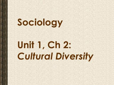Sociology Unit 1, Ch 2: Cultural Diversity. 10/7/2015Free template from www.brainybetty.com 2 Section 1: The Meaning of Culture Mind map: what do you.