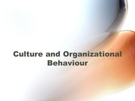 Culture and Organizational Behaviour. Challenges for Organisations Cultural diversity of the workforce Changing nature of the work environment Changing.