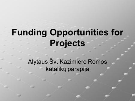 Funding Opportunities for Projects Alytaus Šv. Kazimiero Romos katalikų parapija.