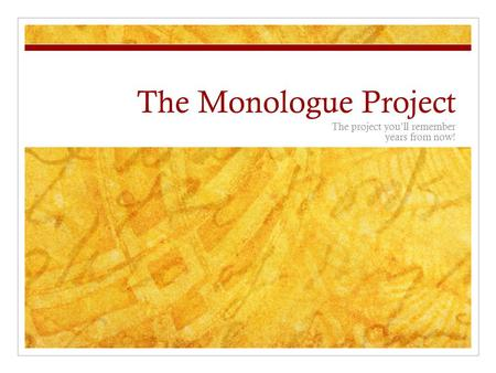 The Monologue Project The project you'll remember years from now!