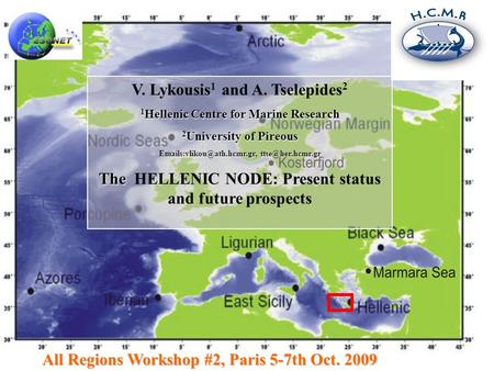 All Regions Workshop #2, Paris 5-7th Oct. 2009 V. Lykousis 1 and A. Tselepides 2 1 Hellenic Centre for Marine Research 2 University of Pireous