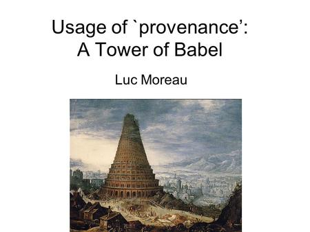 Usage of `provenance': A Tower of Babel Luc Moreau.