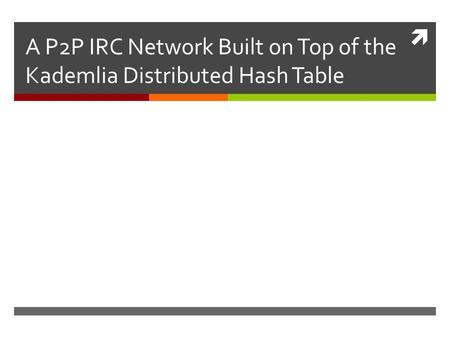  A P2P IRC Network Built on Top of the Kademlia Distributed Hash Table.