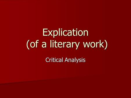 Explication (of a literary work) Critical Analysis.
