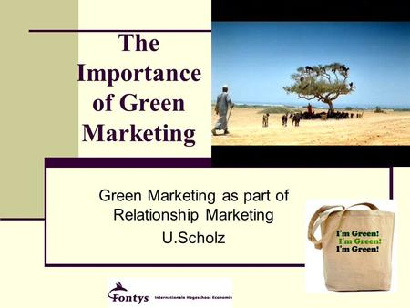 1 The Importance of Green Marketing Green Marketing as part of Relationship Marketing U.Scholz.