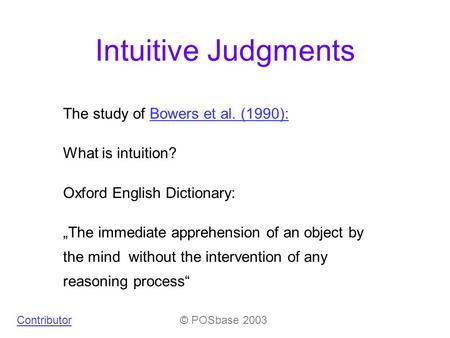 "The study of Bowers et al. (1990):Bowers et al. (1990): What is intuition? Oxford English Dictionary: ""The immediate apprehension of an object by the mind."