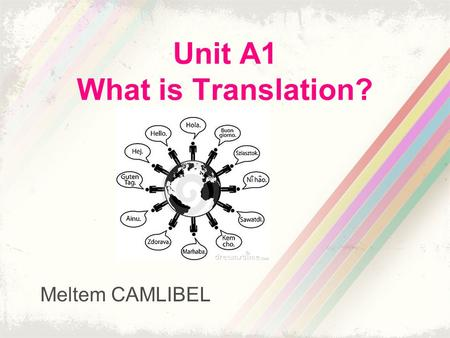 Unit A1 What is Translation? Meltem CAMLIBEL. Q1: Is translation a process or a product? The Concise Oxford English Dictionary Translation: 1)The act.