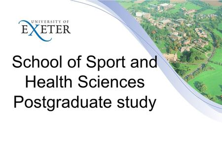 School of Sport and Health Sciences Postgraduate study.