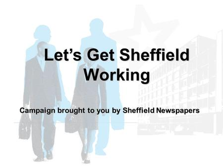 Let's Get Sheffield Working Campaign brought to you by Sheffield Newspapers.