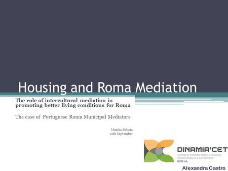Housing and Roma Mediation The role of intercultural mediation in promoting better living conditions for Roma The case of Portuguese Roma Municipal Mediators.