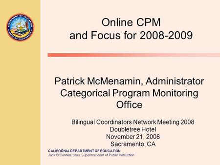 CALIFORNIA DEPARTMENT OF EDUCATION Jack O'Connell, State Superintendent of Public Instruction Patrick McMenamin, Administrator Categorical Program Monitoring.