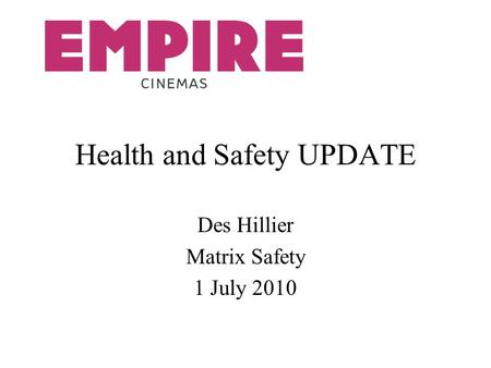 Health and Safety UPDATE Des Hillier Matrix Safety 1 July 2010.