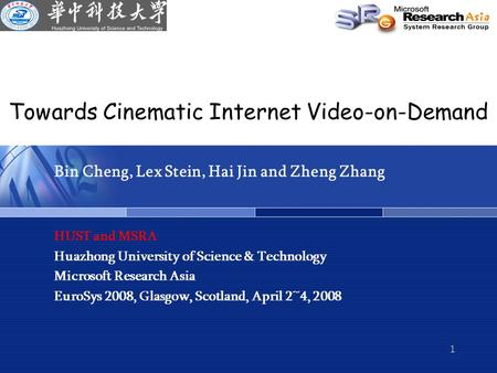 1 Towards Cinematic Internet Video-on-Demand Bin Cheng, Lex Stein, Hai Jin and Zheng Zhang HUST and MSRA Huazhong University of Science & Technology Microsoft.