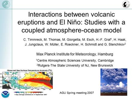 Interactions between volcanic eruptions and El Niño: Studies with a coupled atmosphere-ocean model C. Timmreck, M. Thomas, M. Giorgetta, M. Esch, H.-F.