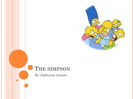 T HE SIMPSON By Jahsaun Arnett T HE SIMPSON ACHIEVEMENTS Holds the guinness book of world records titles for longest- running primetime animated television.