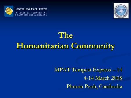 The Humanitarian Community MPAT Tempest Express – 14 4-14 March 2008 Phnom Penh, Cambodia.