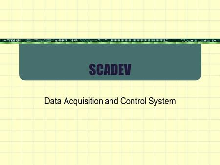 SCADEV Data Acquisition and Control System. Data Acquisition By SCADEV  Connectivity through PLC  Connectivity through Datalogger  ----------------------------By.
