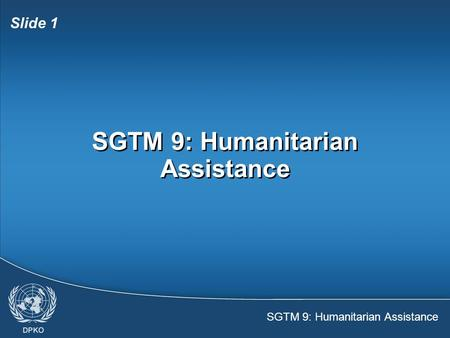 SGTM 9: Humanitarian Assistance Slide 1 SGTM 9: Humanitarian Assistance.