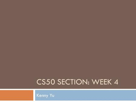 CS50 SECTION: WEEK 4 Kenny Yu. Announcements  Problem Set 4 Walkthrough online  Problem Set 2 Feedback has been sent out  CORRECTION: Expect all future.
