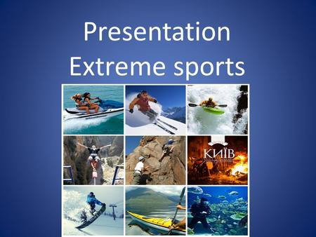 Presentation Еxtreme sports. Snowboarding Snowboarding is a winter sport that involves descending a slope that is covered with snow while standing on.